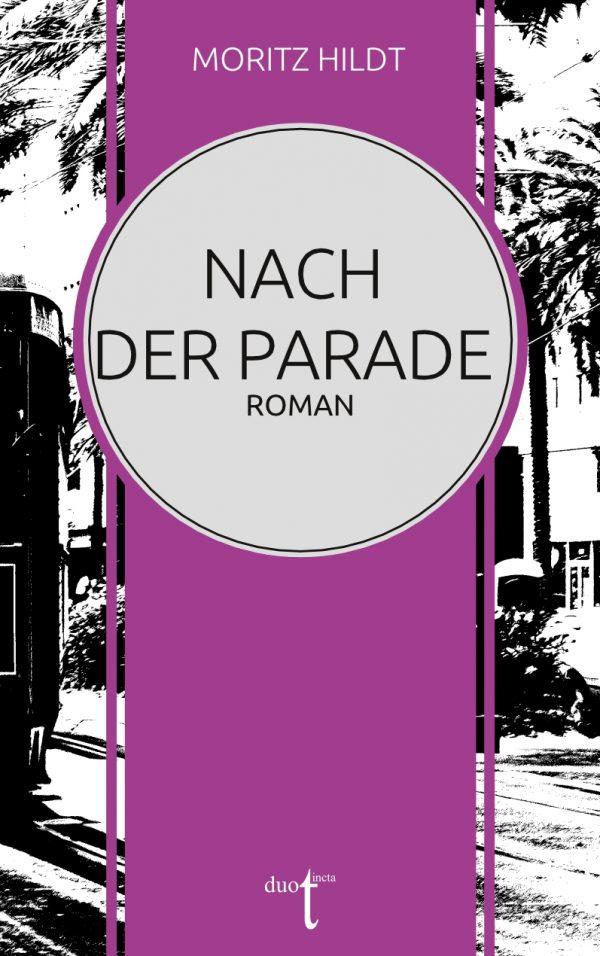 """Cover von Moritz Hildts Roman """"Nach der Parade"""""""